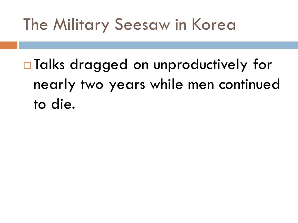 The Military Seesaw in Korea  Talks dragged on unproductively for nearly two years while men continued to die.