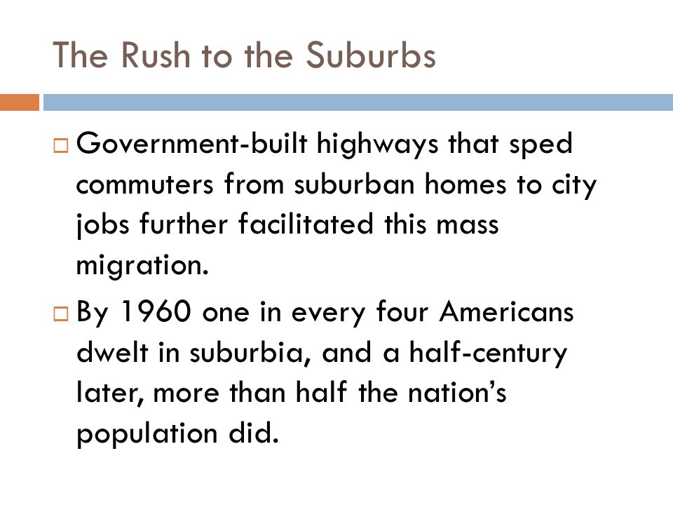 The Rush to the Suburbs  Government-built highways that sped commuters from suburban homes to city jobs further facilitated this mass migration.