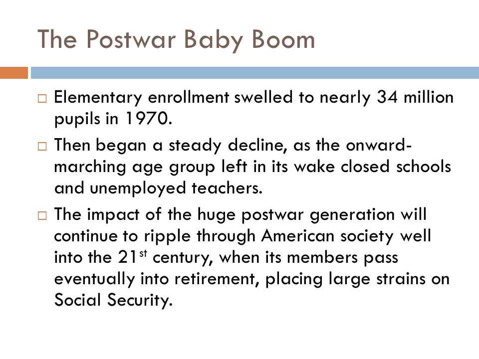The Postwar Baby Boom  Elementary enrollment swelled to nearly 34 million pupils in 1970.