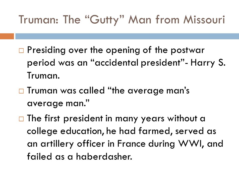 Truman: The Gutty Man from Missouri  Presiding over the opening of the postwar period was an accidental president - Harry S.