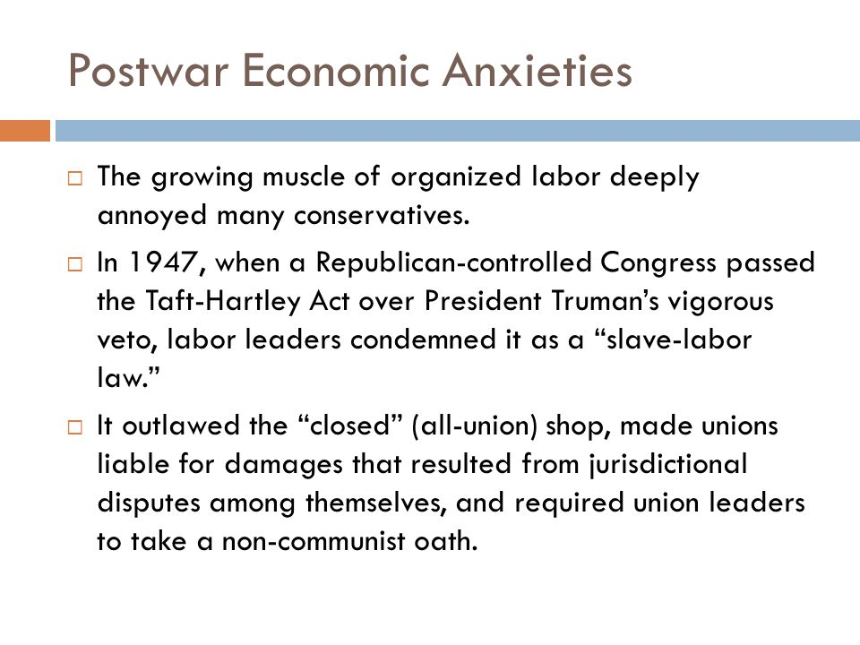 Postwar Economic Anxieties  The growing muscle of organized labor deeply annoyed many conservatives.