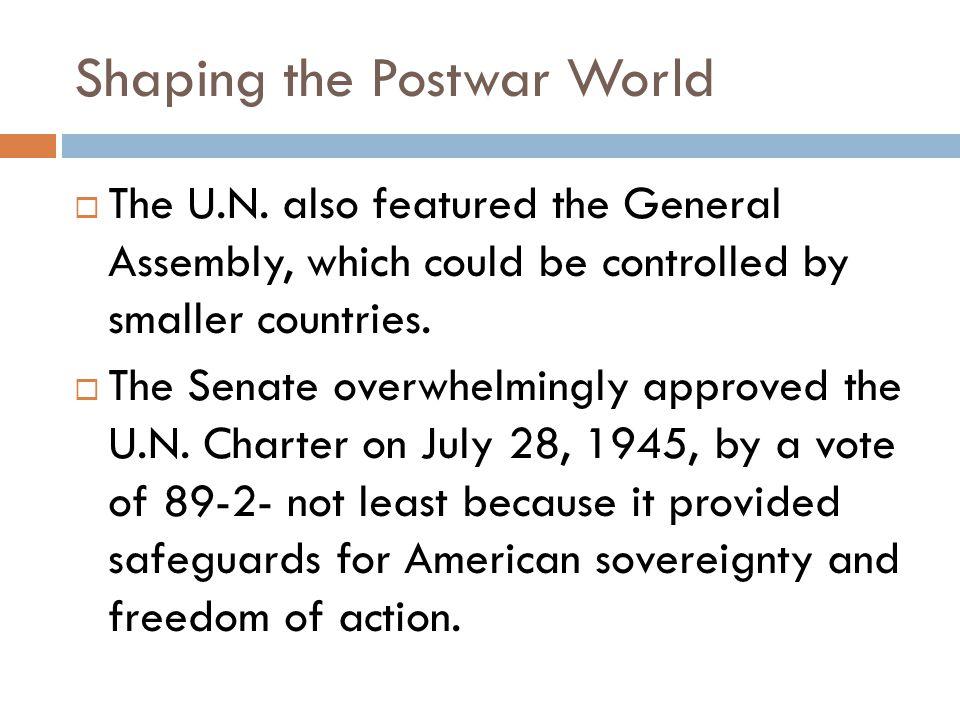 Shaping the Postwar World  The U.N.