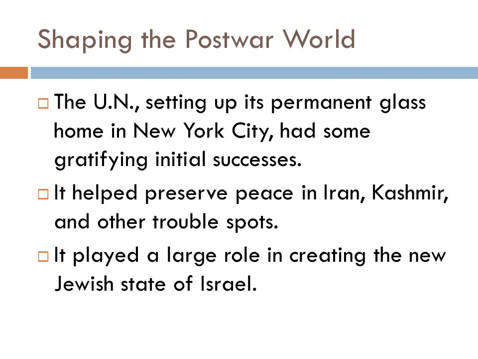 Shaping the Postwar World  The U.N., setting up its permanent glass home in New York City, had some gratifying initial successes.