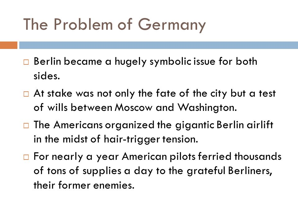 The Problem of Germany  Berlin became a hugely symbolic issue for both sides.