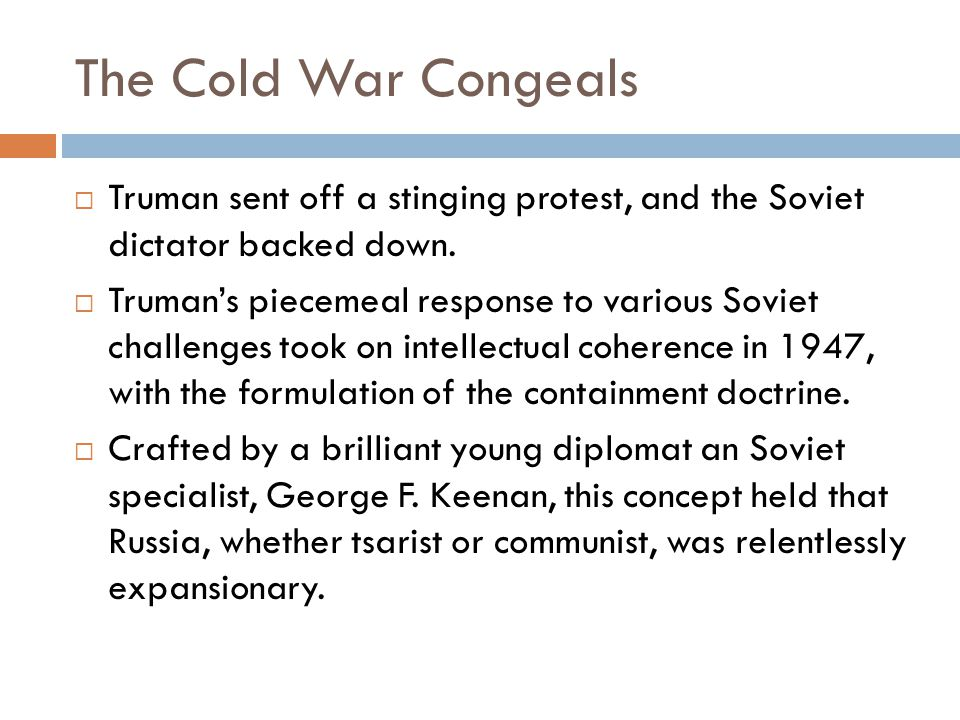 The Cold War Congeals  Truman sent off a stinging protest, and the Soviet dictator backed down.