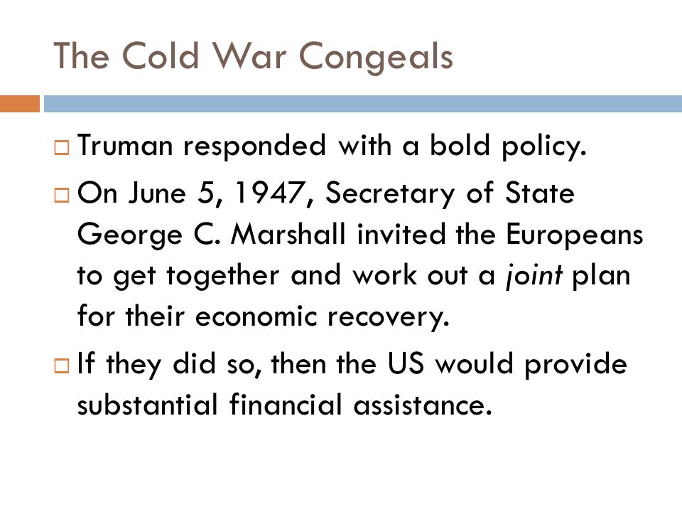 The Cold War Congeals  Truman responded with a bold policy.
