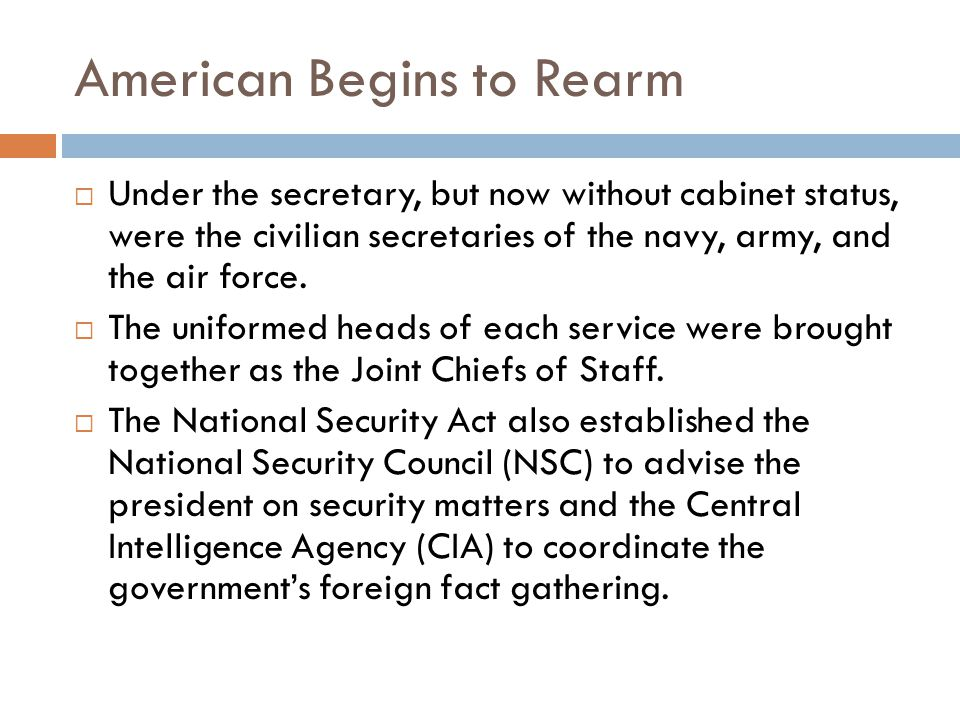 American Begins to Rearm  Under the secretary, but now without cabinet status, were the civilian secretaries of the navy, army, and the air force.