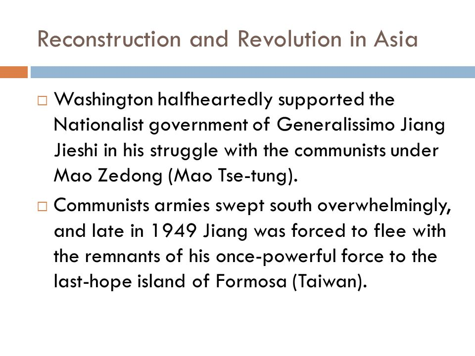 Reconstruction and Revolution in Asia  Washington halfheartedly supported the Nationalist government of Generalissimo Jiang Jieshi in his struggle with the communists under Mao Zedong (Mao Tse-tung).