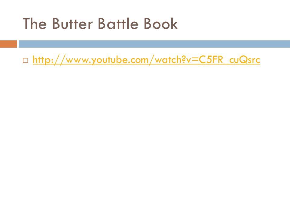 The Butter Battle Book  http://www.youtube.com/watch?v=C5FR_cuQsrc http://www.youtube.com/watch?v=C5FR_cuQsrc