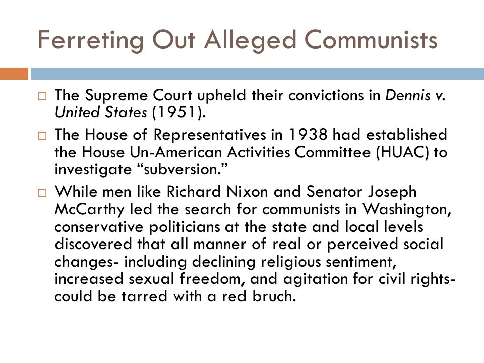 Ferreting Out Alleged Communists  The Supreme Court upheld their convictions in Dennis v.
