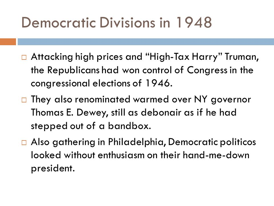 Democratic Divisions in 1948  Attacking high prices and High-Tax Harry Truman, the Republicans had won control of Congress in the congressional elections of 1946.