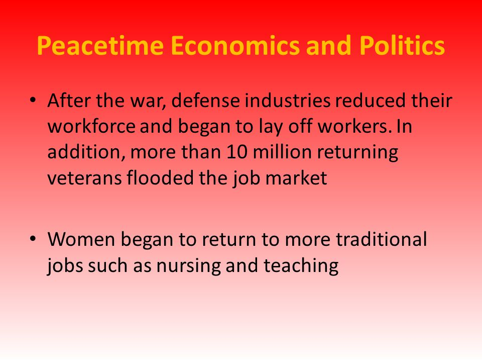 Peacetime Economics and Politics After the war, defense industries reduced their workforce and began to lay off workers.
