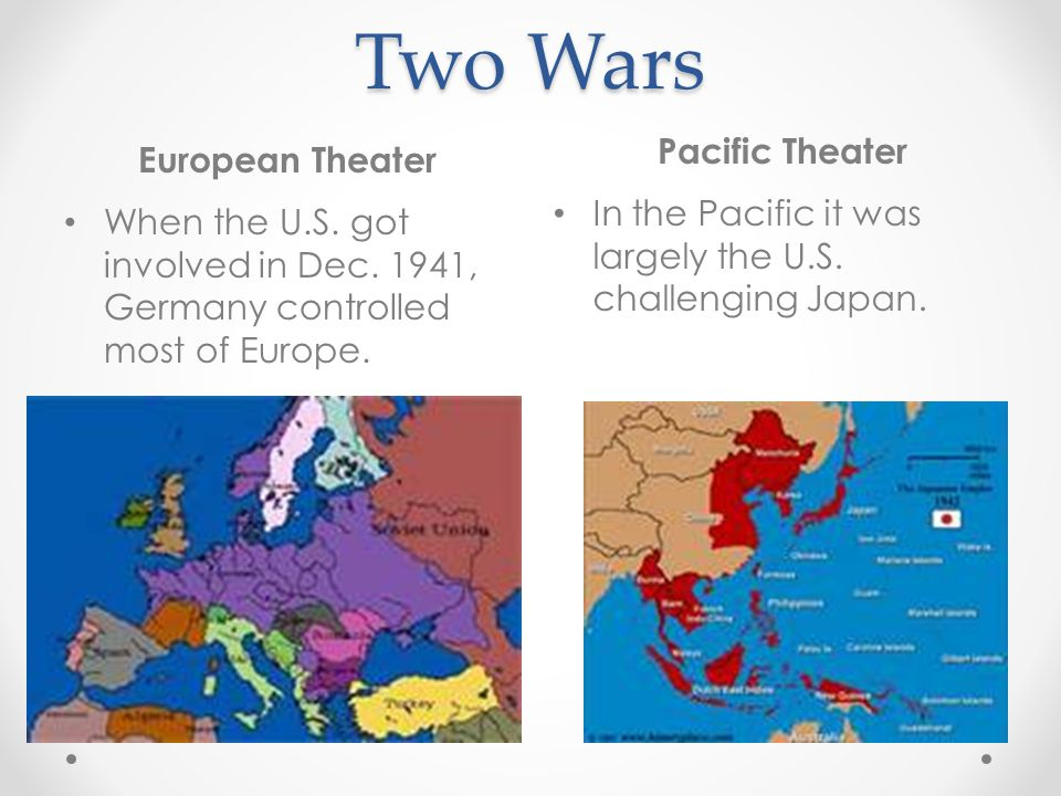 Two Wars European Theater Pacific Theater When the U.S. got involved in Dec. 1941, Germany controlled most of Europe. In the Pacific it was largely th