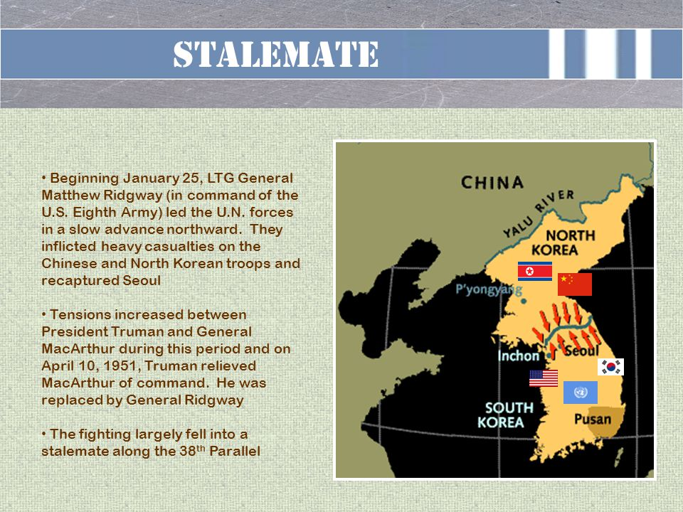 Stalemate Beginning January 25, LTG General Matthew Ridgway (in command of the U.S.