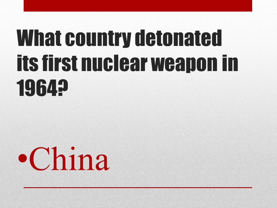What country detonated its first nuclear weapon in 1964? China