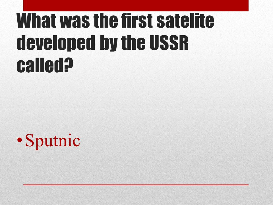What was the first satelite developed by the USSR called? Sputnic