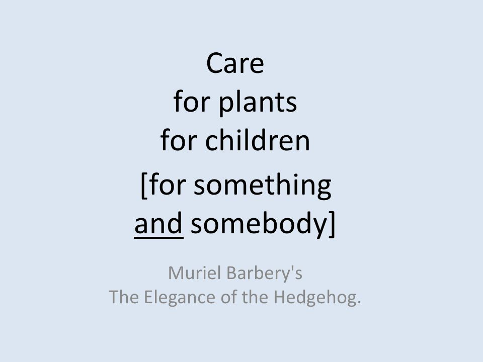 Care for plants for children Muriel Barbery s The Elegance of the Hedgehog.