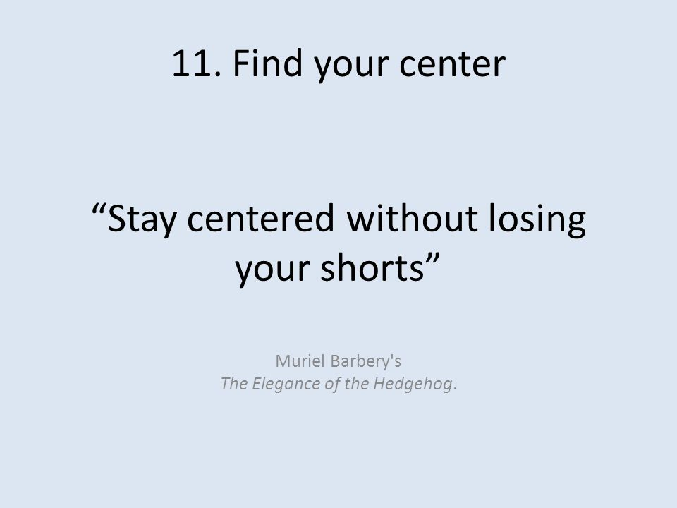 Stay centered without losing your shorts Muriel Barbery s The Elegance of the Hedgehog.