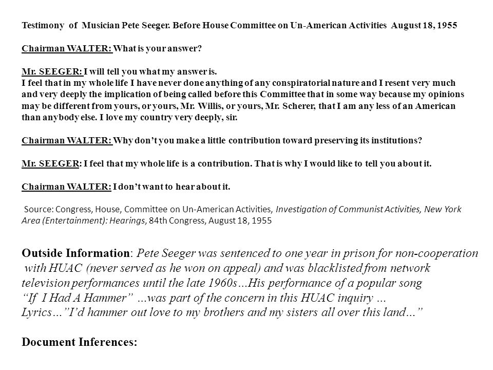 Testimony of Musician Pete Seeger. Before House Committee on Un-American Activities August 18, 1955 Chairman WALTER: What is your answer? Mr. SEEGER: