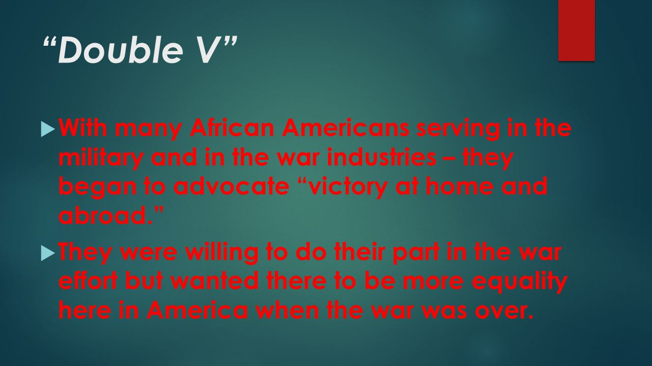"""Double V""  With many African Americans serving in the military and in the war industries – they began to advocate ""victory at home and abroad.""  Th"
