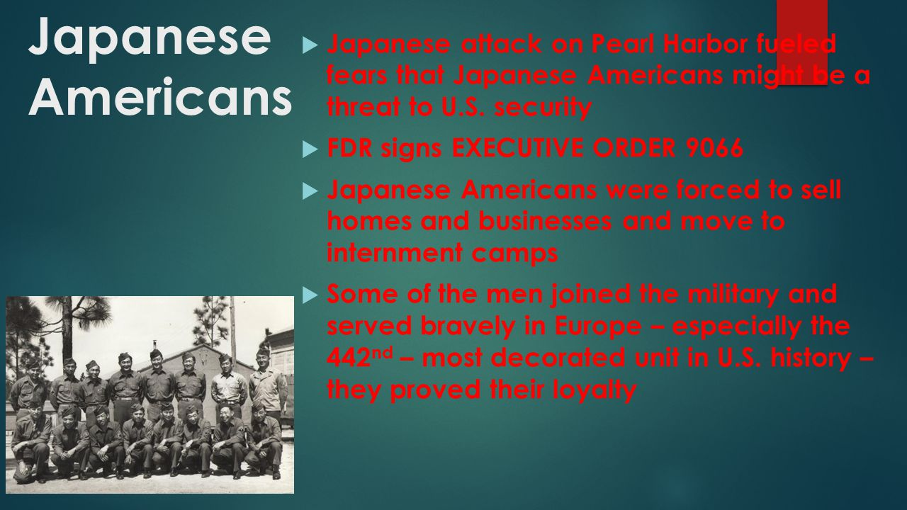 Japanese Americans  Japanese attack on Pearl Harbor fueled fears that Japanese Americans might be a threat to U.S. security  FDR signs EXECUTIVE ORD