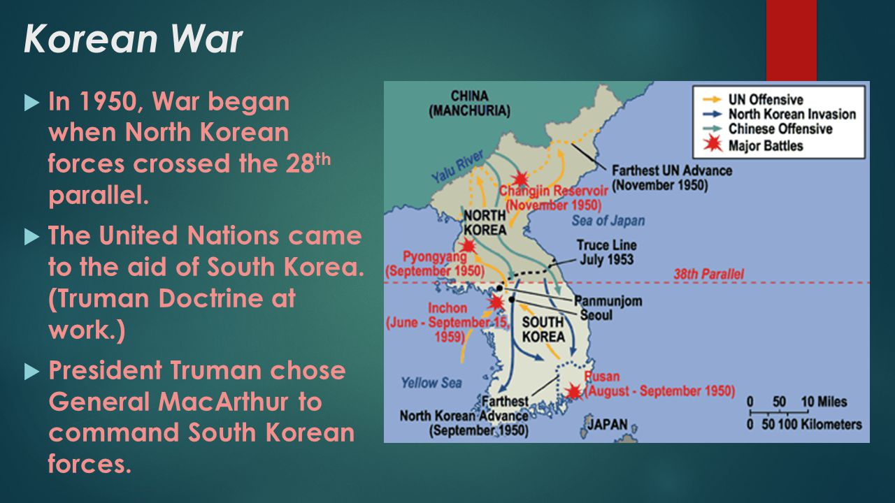 Korean War  In 1950, War began when North Korean forces crossed the 28 th parallel.  The United Nations came to the aid of South Korea. (Truman Doct