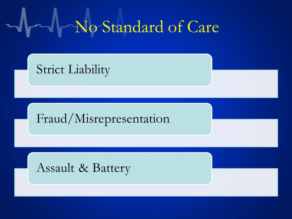 No Standard of Care Strict LiabilityFraud/MisrepresentationAssault & Battery