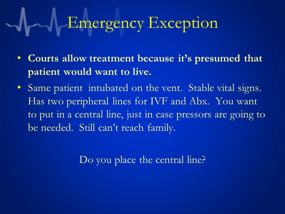 Emergency Exception Courts allow treatment because it's presumed that patient would want to live.