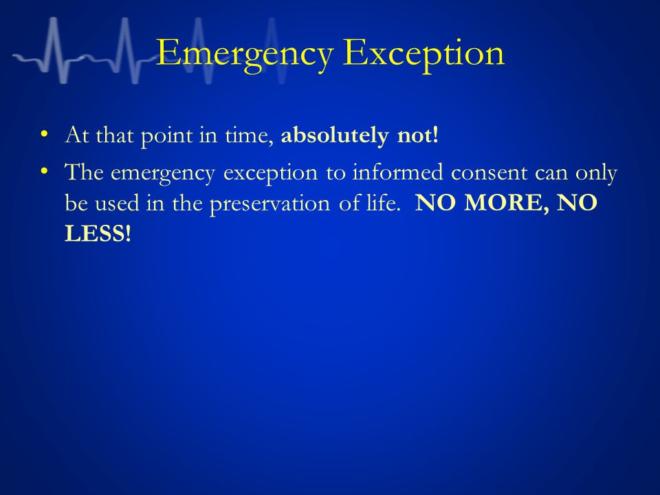 Emergency Exception At that point in time, absolutely not.