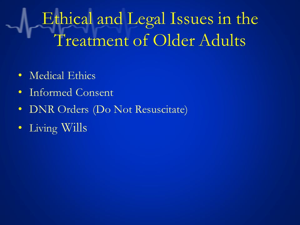 Ethical and Legal Issues in the Treatment of Older Adults Durable Power of Attorney Guardianship Elder Abuse/Neglect Physician-Assisted Death