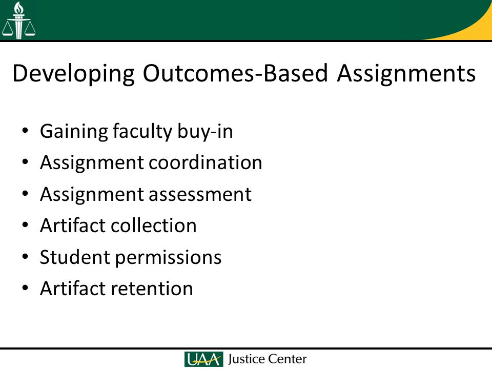 Developing Outcomes-Based Assignments Gaining faculty buy-in Assignment coordination Assignment assessment Artifact collection Student permissions Artifact retention