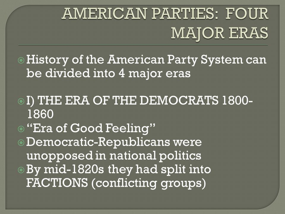 " History of the American Party System can be divided into 4 major eras  I) THE ERA OF THE DEMOCRATS 1800- 1860  ""Era of Good Feeling""  Democratic-"