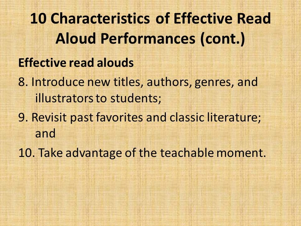 10 Characteristics of Effective Read Aloud Performances (cont.) Effective read alouds 8.