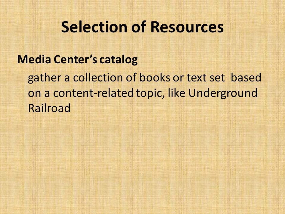 Selection of Resources Media Center's catalog gather a collection of books or text set based on a content-related topic, like Underground Railroad