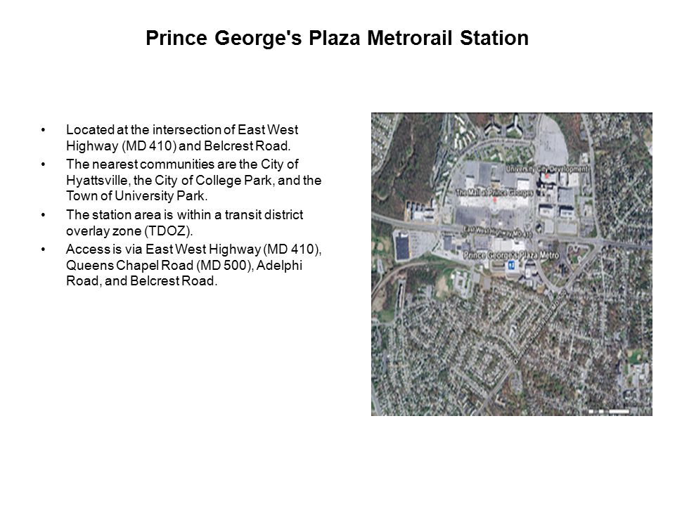 Prince George s Plaza Metrorail Station Located at the intersection of East West Highway (MD 410) and Belcrest Road.