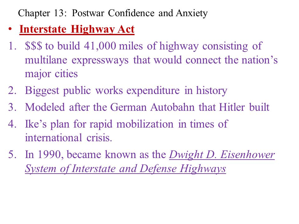 Chapter 13: Postwar Confidence and Anxiety Interstate Highway Act 1.$$$ to build 41,000 miles of highway consisting of multilane expressways that woul