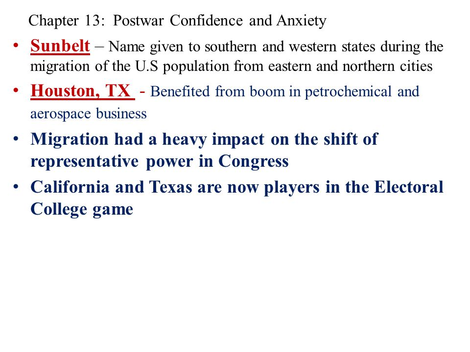 Chapter 13: Postwar Confidence and Anxiety Sunbelt – Name given to southern and western states during the migration of the U.S population from eastern