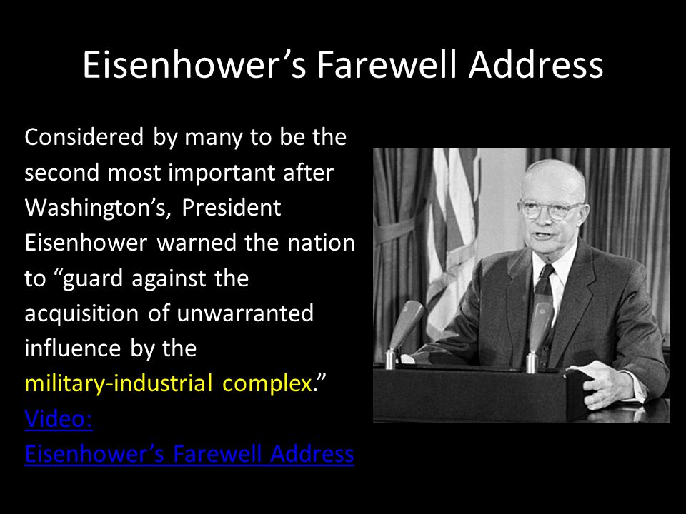 "Eisenhower's Farewell Address Considered by many to be the second most important after Washington's, President Eisenhower warned the nation to ""guard"