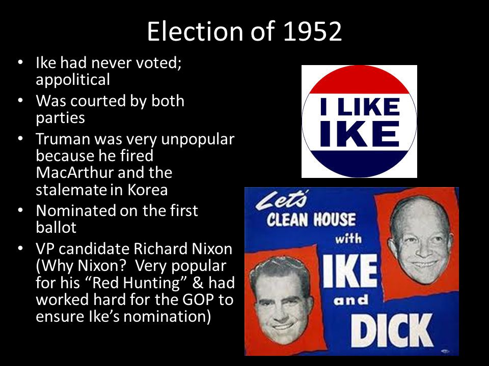 Election of 1952 Ike had never voted; appolitical Was courted by both parties Truman was very unpopular because he fired MacArthur and the stalemate i