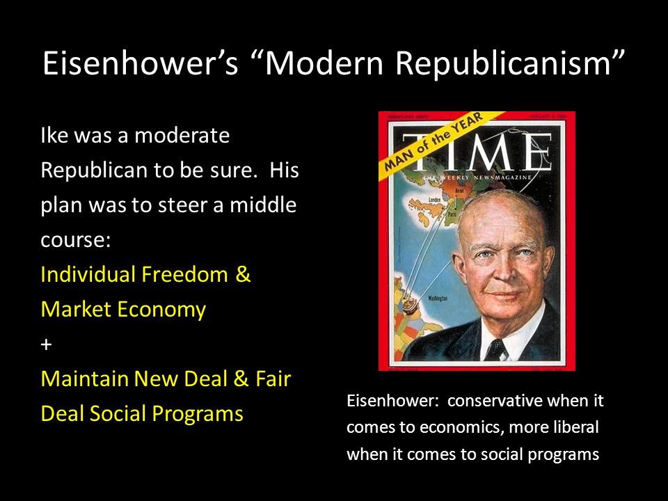 "Eisenhower's ""Modern Republicanism"" Ike was a moderate Republican to be sure. His plan was to steer a middle course: Individual Freedom & Market Econo"