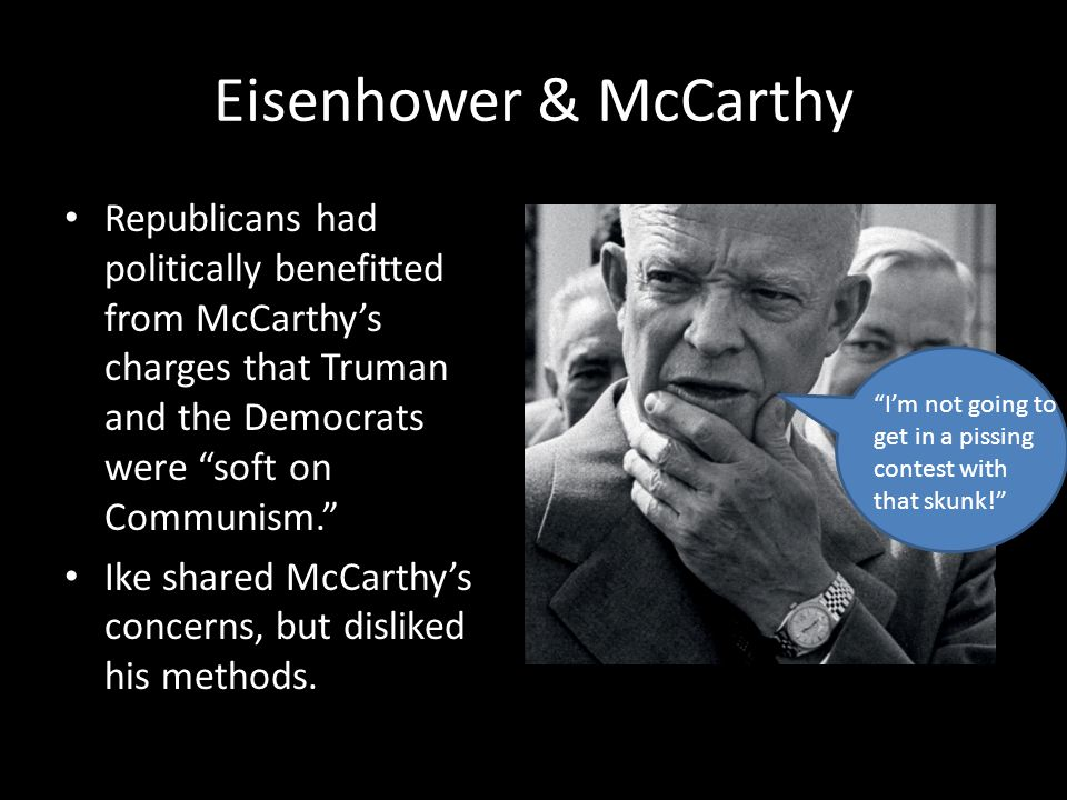 "Eisenhower & McCarthy Republicans had politically benefitted from McCarthy's charges that Truman and the Democrats were ""soft on Communism."" Ike share"