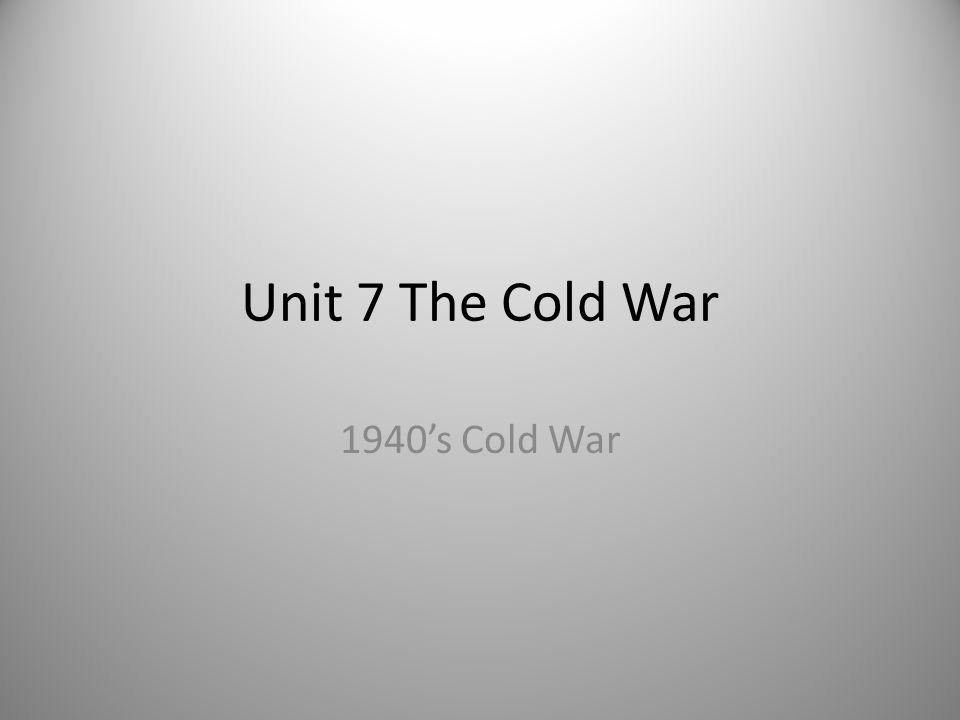 Unit 7 The Cold War 1940's Cold War 1