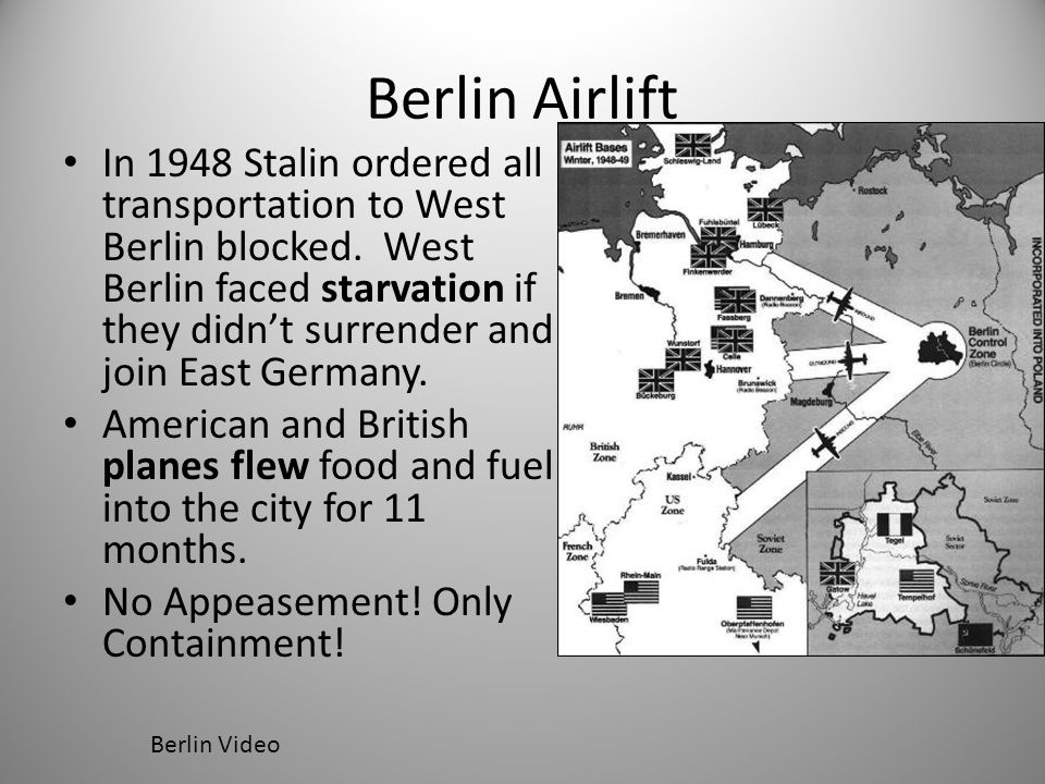 Berlin Airlift In 1948 Stalin ordered all transportation to West Berlin blocked. West Berlin faced starvation if they didn't surrender and join East G