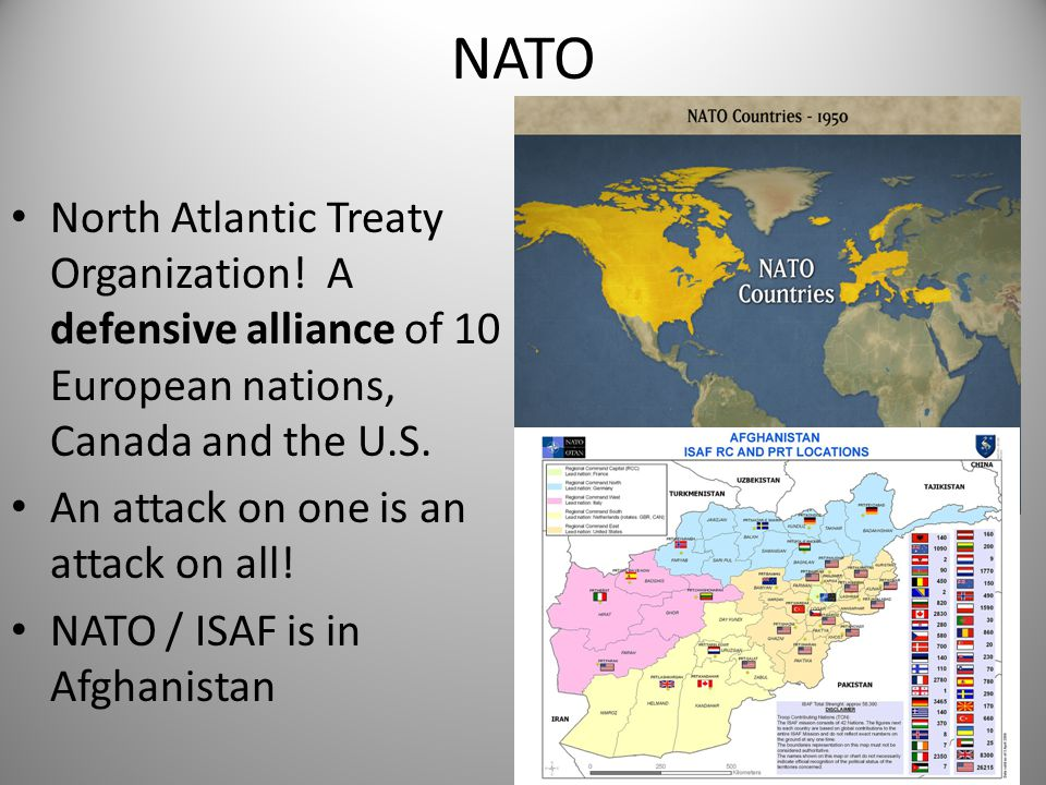 NATO North Atlantic Treaty Organization! A defensive alliance of 10 European nations, Canada and the U.S. An attack on one is an attack on all! NATO /