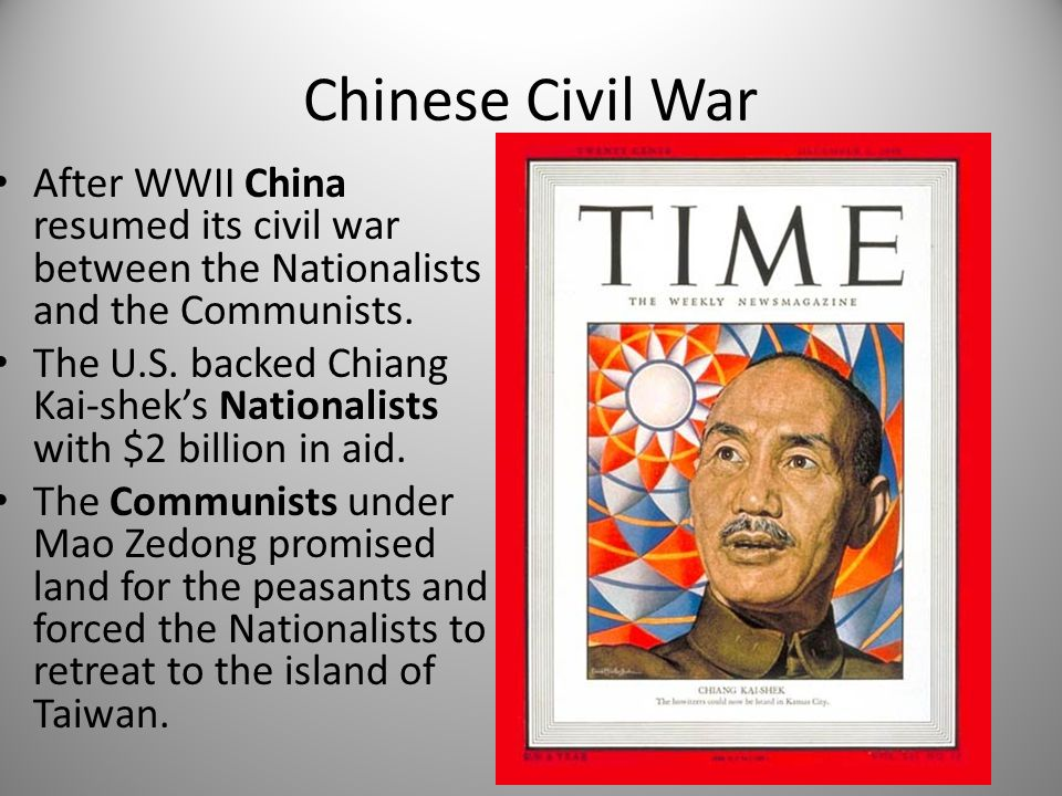 Chinese Civil War After WWII China resumed its civil war between the Nationalists and the Communists. The U.S. backed Chiang Kai-shek's Nationalists w
