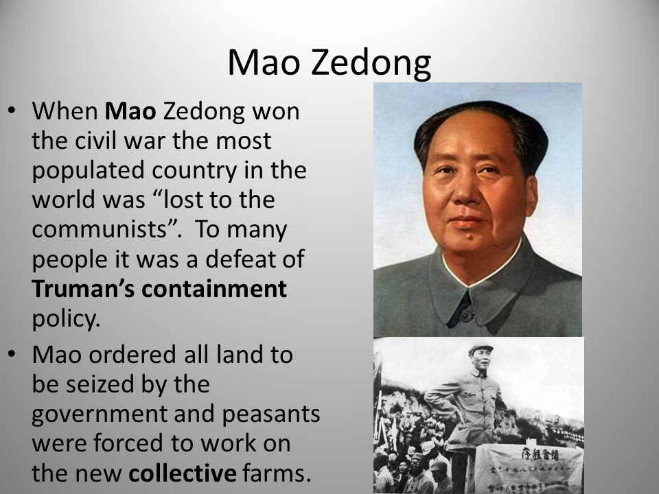 """Mao Zedong When Mao Zedong won the civil war the most populated country in the world was """"lost to the communists"""". To many people it was a defeat of T"""
