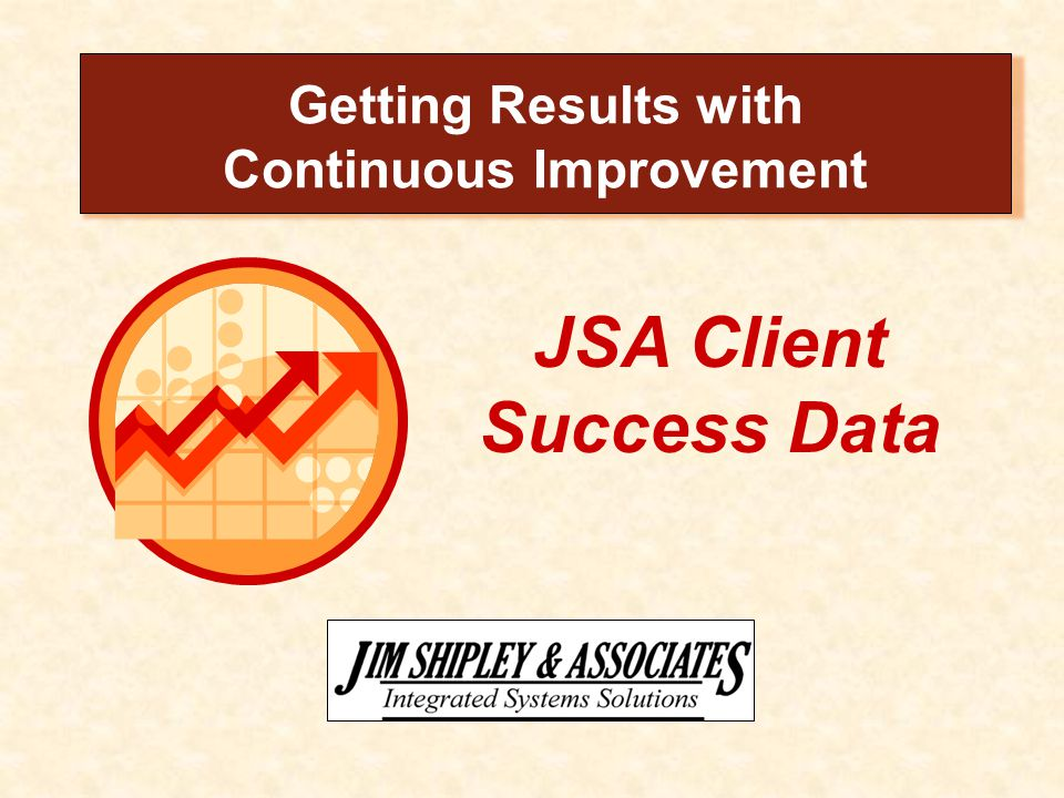 JSA Client Success Data Getting Results with Continuous Improvement