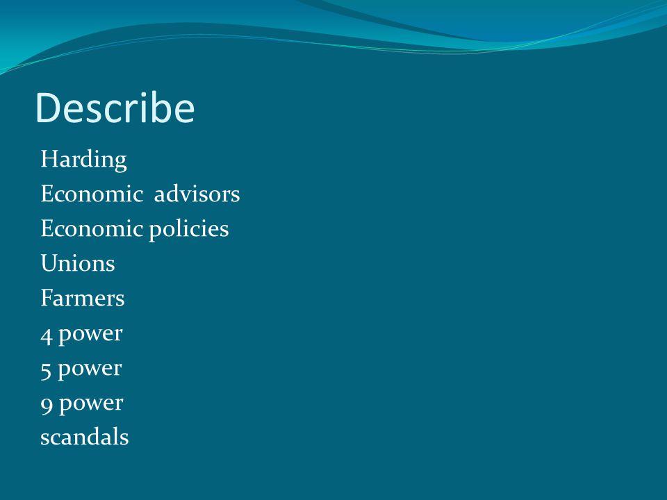 Describe Harding Economic advisors Economic policies Unions Farmers 4 power 5 power 9 power scandals