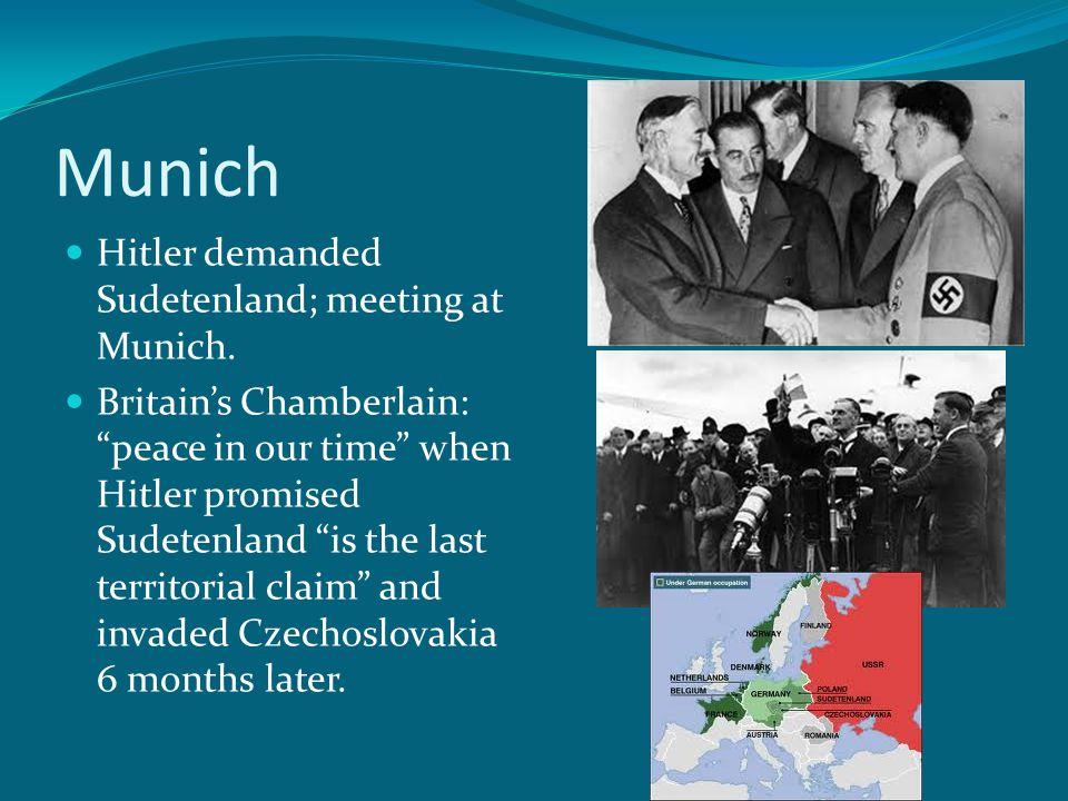 Munich Hitler demanded Sudetenland; meeting at Munich.