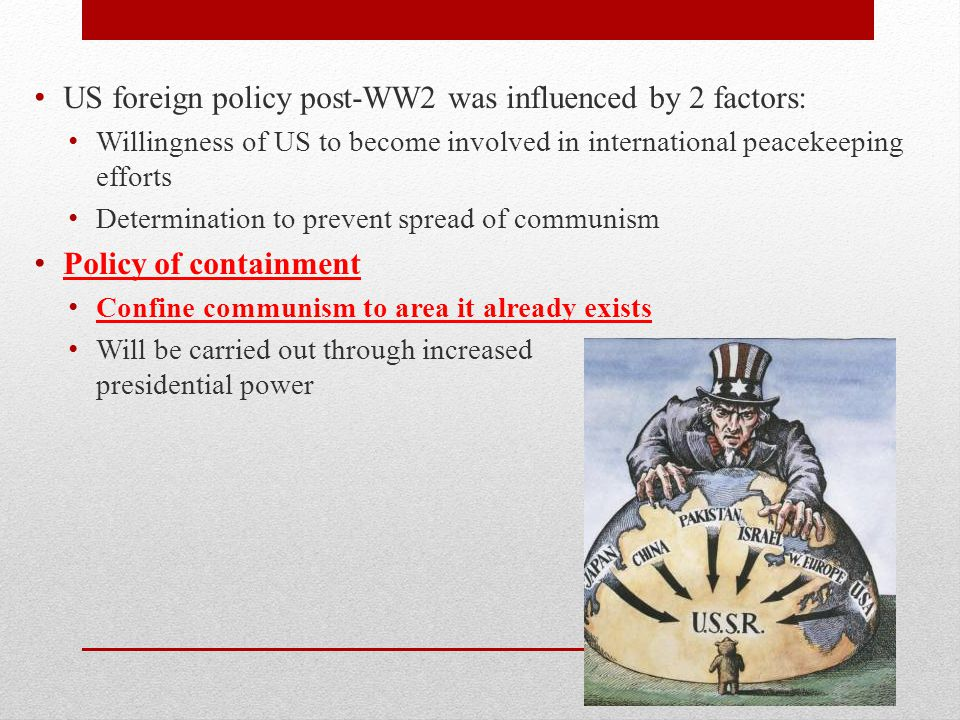 US foreign policy post-WW2 was influenced by 2 factors: Willingness of US to become involved in international peacekeeping efforts Determination to pr